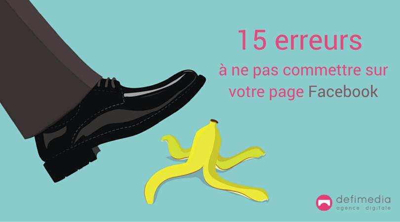 15 erreurs à ne pas commettre sur votre page Facebook !